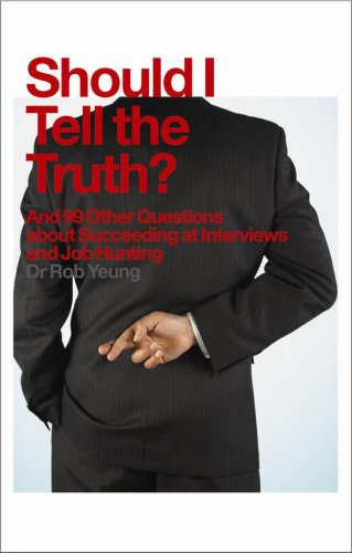 Should I Tell The Truth?: And 99 Other Questions About Succeeding At Interviews And Job Hunting