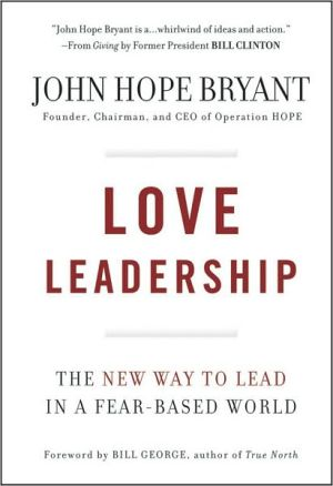Love Leadership: The New Way To Lead In A Fear-based World