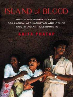 Island Of Blood: Frontline Reports From Sri Lanka, Afghanistan And Other South Asian Flashpoints