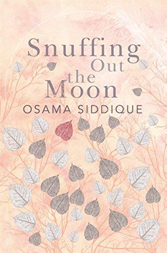 Snuffing Out The Moon [hardcover] Osama Siddique