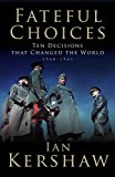 'fateful Choices: Ten Decisions That Changed The World, 1940-1941 (allen Lane History)'