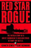 Red Star Rogue: The Untold Story Of A Soviet Submarine's Nuclear Strike Attempt On The U.s