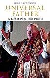 Universal Father: A Life Of Pope John Paul Ii