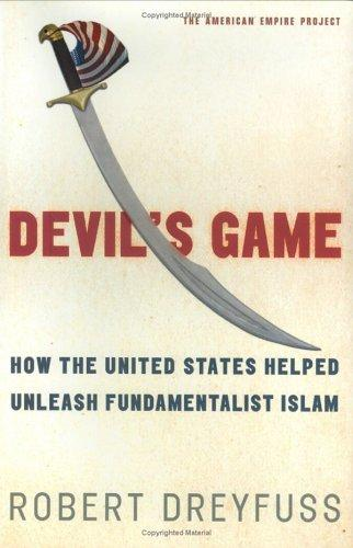 Devil's Game: How The United States Helped Unleash Fundamentalist Islam