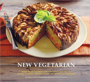 New Vegetarian: More Than 75 Fresh, Contemporary Recipes For Pasta, Tagines, Curries, Soups And Stews, And Desserts