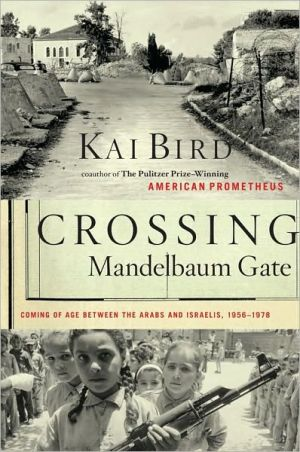 Crossing Mandelbaum Gate: Coming Of Age Between The Arabs And Israelis, 1956-1978