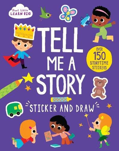 Start Little Learn Big Tell Me A Story Sticker And Draw [paperback] [may 05, 2017] Parragon Books Ltd