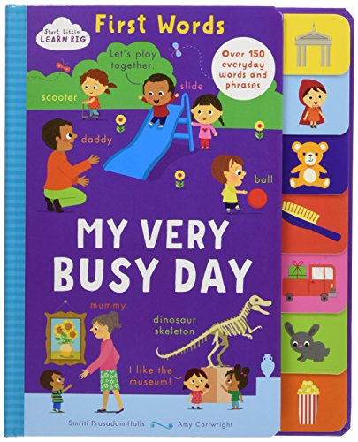 Start Little Learn Big First Words My Very Busy Day: Over 150 Everyday Words And Phrases