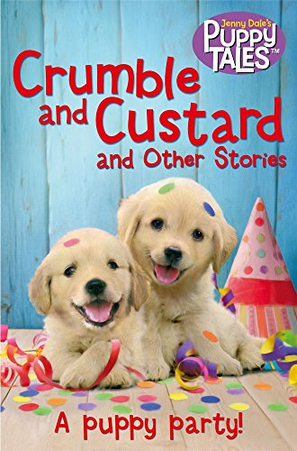 Crumble And Custard And Other Stories: A Puppy Party (puppy Tales)