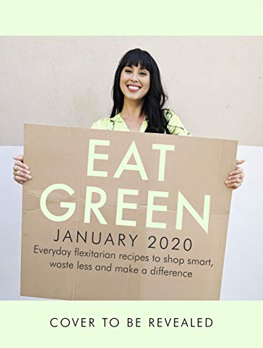 Eat Green: Everyday Flexitarian Recipes To Shop Smart, Cook With Ease And Help The Planet