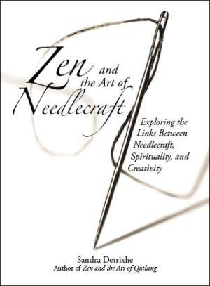 Zen And The Art Of Needlecraft: Exploring The Links Between Needlecraft, Spirituality, And Creativity