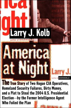 America At Night: The True Story Of Two Rogue Cia Operatives, Homeland Security Failures,dirty Money, And A Plot To Steal The 2004 U.s. Presidentialelection- By Theformer Intelli
