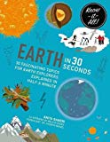 Earth In 30 Seconds: 30 Fascinating Topics For Earth Explorers Explained In Half A Minute (kids 30 Second)