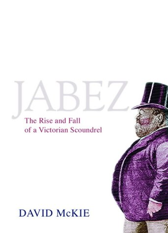 Jabez : The Rise And Fall Of A Victorian Scoundrel