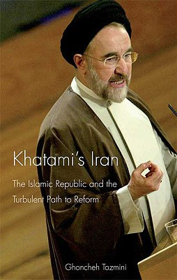 Khatami's Iran: The Islamic Republic And The Turbulent Path To Reform (international Library Of Iranian Studies)