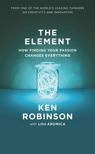 The Element: How Finding Your Passion Changes Everything