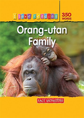 Fact Monsters 350 Words: Orang-utan Family (i Love Reading Fact Files)