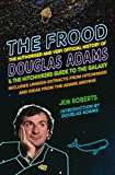 The Frood: The Authorised And Very Official History Of Douglas Adams & The Hitchhiker?s Guide To The Galaxy