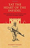 Eat The Heart Of The Infidel: The Harrowing Of Nigeria And  The Rise Of Boko Haram