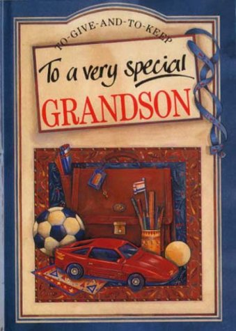 To A Very Special Grandson (to Give And To Keep)