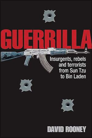 Guerilla: Insurgents, Rebels And Terrorists From Sun Tzu To Bin Laden