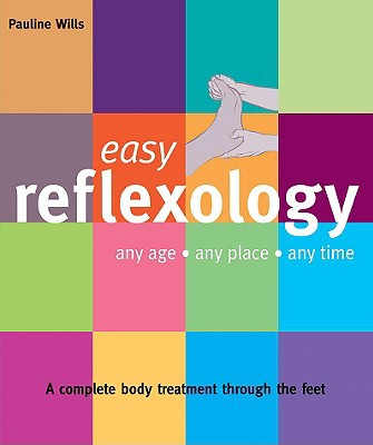 Easy Reflexology: Any Age, Any Place, Any Time (easy (connections Book Publishing))