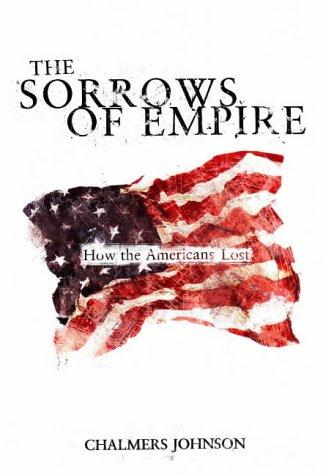 The Sorrows Of Empire : How The American People Lost