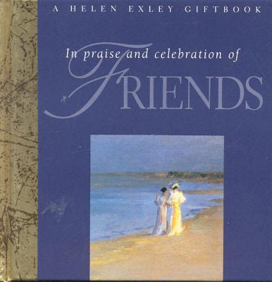 In Praise And Celebration Of Friends (helen Exley Giftbooks)