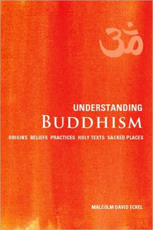 Understanding Buddhism: origins, beliefs, practices, holy texts, sacred places