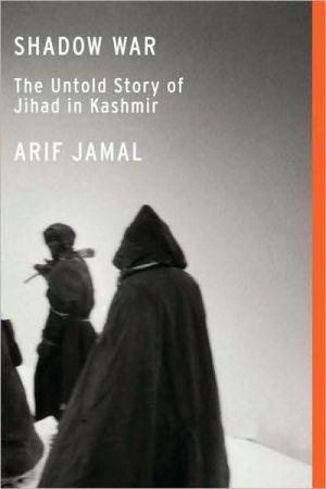Shadow War: The Untold Story of Jihad in Kashmir