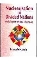 Nuclearisation Of Divided Nations: Pakistan-india-korea