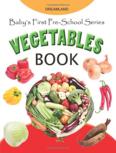 Baby's First Pre-school Series: Vegetables [paperback] [jan 01, 2014] Dreamland Publications