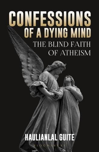 Confessions Of A Dying Mind: The Blind Faith Of Atheism