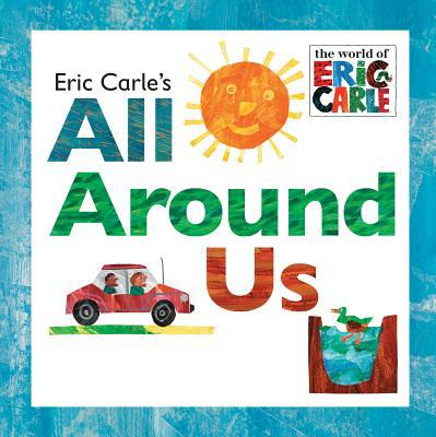 Eric Carle's All Around Us - (HB)