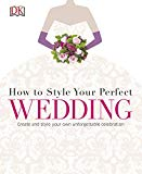 How to Style Your Perfect Wedding: Create and style your own unforgettable celebration (Dk Crafts) - (HB)