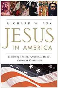 Jesus in America: Personal Savior, Cultural Hero, National Obsession