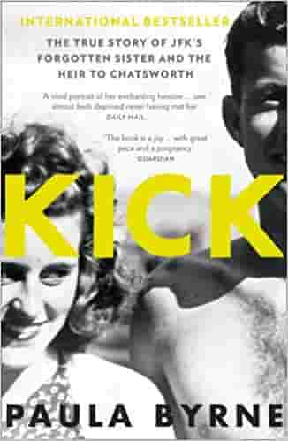 Kick The True Story of Kick Kennedy JFK's Forgotten Sister and the Heir to Chatsworth