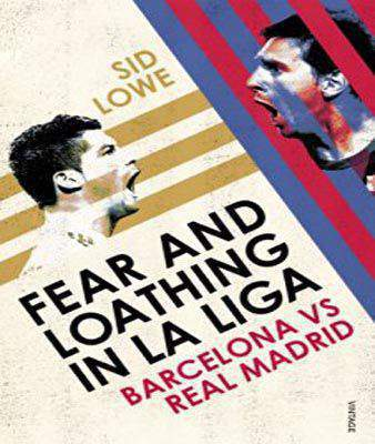 Fear and Loathing in La Liga Barcelona vs Real Madrid