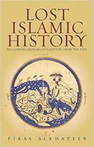 Lost Islamic History  Reclaiming Muslim Civilisation From The Past