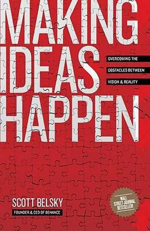 Making Ideas Happen Overcoming the Obstacles Between Vion and Reality