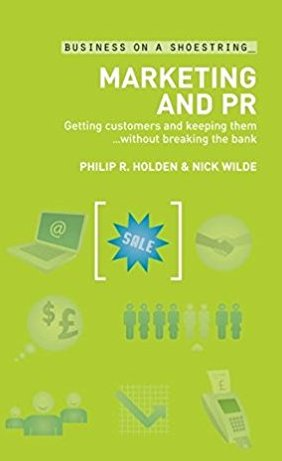 Marketing and PR: Getting Customers and Keeping Them...without Breaking the Bank (Business on a Shoestring)
