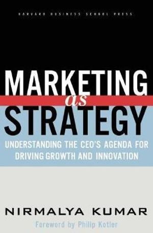 Marketing as Strategy Understanding the CEO