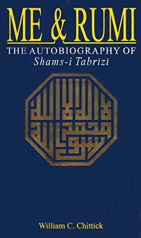 Me and Rumi the Autobiography of Shams i Tabrizi -