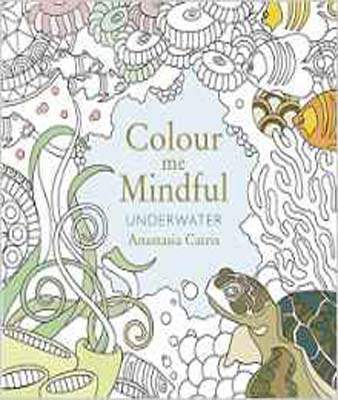 Colour Me Mindful: Underwater Colour Me Mindful Colouring Bk