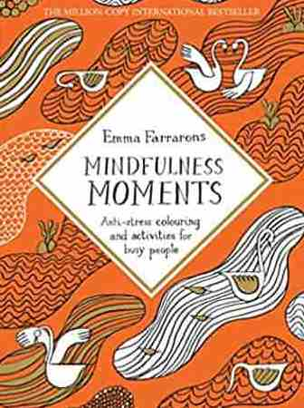 Mindfulness Moments: Anti-stress Colouring and Activities for Busy People Colouring Books