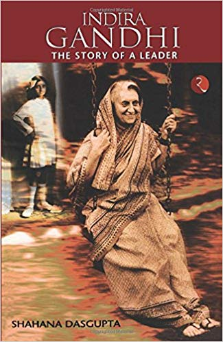Indira Gandhi The Story of a Leader