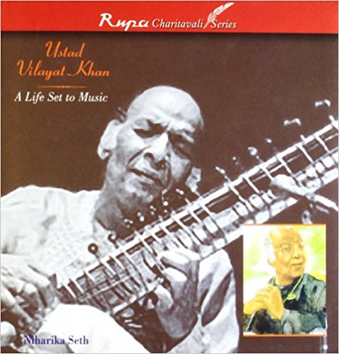 Ustad Vilayat Khan: a Life Set to Music