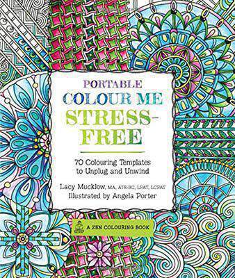 Portable Colour Me StressFree 70 Colouring Templates to Unwind and Unplug