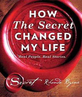 How the Secret Changed My Life Real People. Real Stories