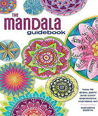 The Mandala Guidebook: How to Draw Paint and Color Expressive Mandala Art